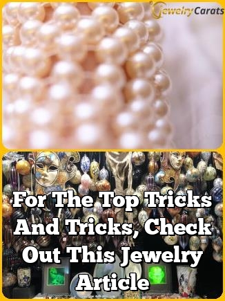 for the top tricks and tricks check out this jewelry article