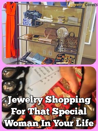 jewelry shopping for that special woman in your life