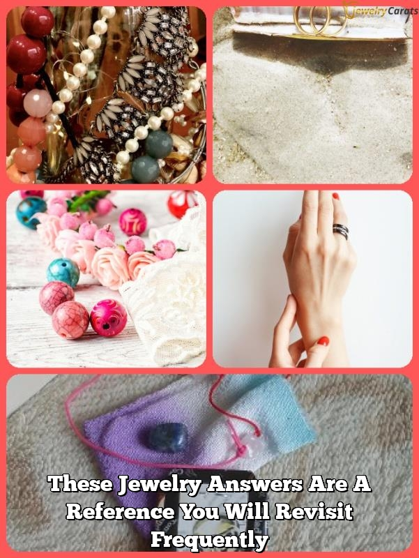 these jewelry answers are a reference you will revisit frequently